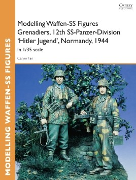Modelling Waffen-SS Figures Grenadiers, 12th SS-Panzer-Division 'Hitler Jugend', Normandy, 1944