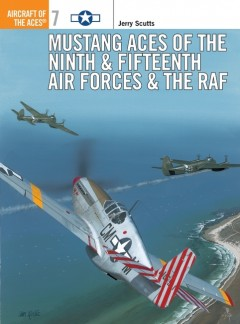 Mustang Aces of the Ninth & Fifteenth Air Forces & the RAF
