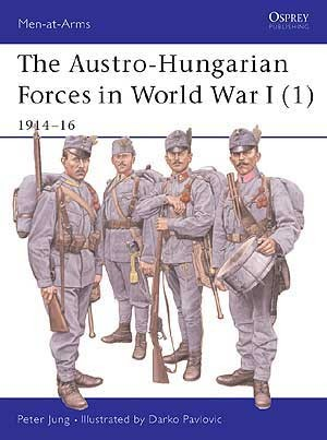 The Austro-Hungarian Forces in World War I (1)