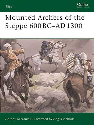 Mounted Archers of the Steppe 600 BC–AD 1300