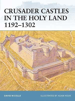 Crusader Castles in the Holy Land 1192–1302