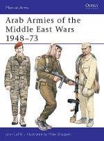 Arab Armies of the Middle East Wars 1948–73