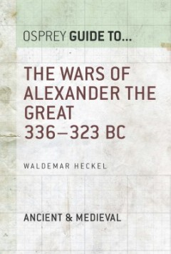 The Wars of Alexander the Great 336–323 BC