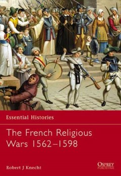 The French Religious Wars 1562–1598