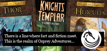 There is a line where fact and fiction meet. This is the realm of Osprey Adventures.